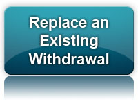 I am replacing an existing withdrawal